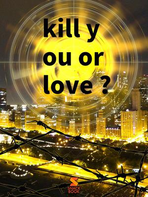 kill you or love ?