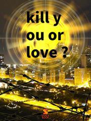 kill you or love ?