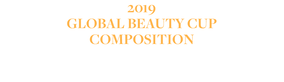 2019 GLOBAL BEAUTY CUP COMPOSITION