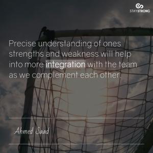 Precise understanding of ones strengths and weakness will he