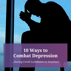 10 Ways to Combat Depression... during Covid Lockdown or Any