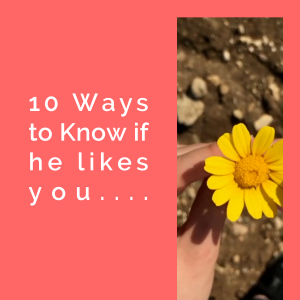 10 Ways to Know if he likes you....