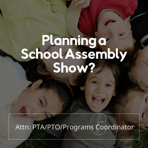 Planning a School Assembly Show?